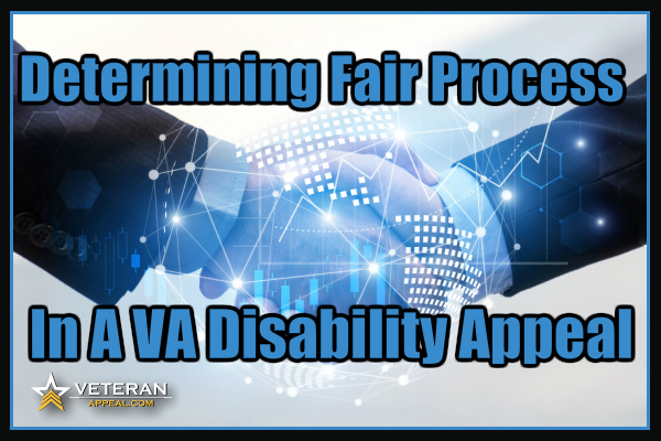 Fair Process In A VA Disability Appeal